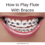How to Play Flute with Braces