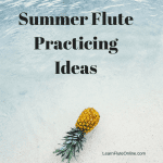 Summer Flute Practicing Ideas